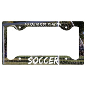 Soccer Licence Plate Holder I'D Rather Be Playing Soccer