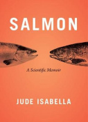 Salmon: A Scientific Memoir