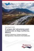 El Origen del Volcanismo Post-Subduccion En Baja California, Mexico [Spanish]