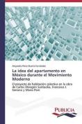 La Idea del Apartamento En Mexico Durante El Movimiento Moderno [Spanish]