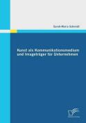 Kunst ALS Kommunikationsmedium Und Imagetrager Fur Unternehmen