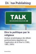 Dire La Politique Par Le Religieux  [FRE]