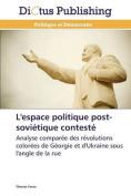 L'Espace Politique Post-Sovietique Conteste  [FRE]