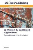 La Mission Du Canada En Afghanistan  [FRE]