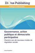 Gouvernance, Action Publique Et Democratie Participative  [FRE]