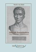 Joseph Fraunhofers Leben, Leistungen Und Wirksamkeit [GER]