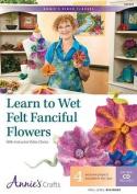 Learn to Wet Felt Fanciful Flowers