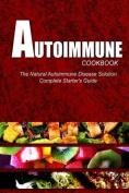Autoimmune Cookbook - The Natural Autoimmune Disease Solution
