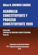 Asamblea Constituyente y Proces0 Constituyente 1999. Coleccion Tratado de Derecho Constitucional, Tomo VI [Spanish]