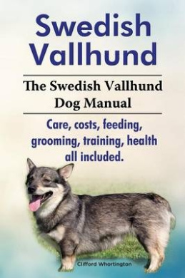 Swedish Vallhund. the Swedish Vallhund Dog Manual. Care, Costs, Feeding, Grooming, Training, Health All Included.