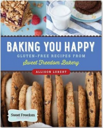 Baking You Happy: Gluten-Free Recipes from Sweet Freedom Bakery.