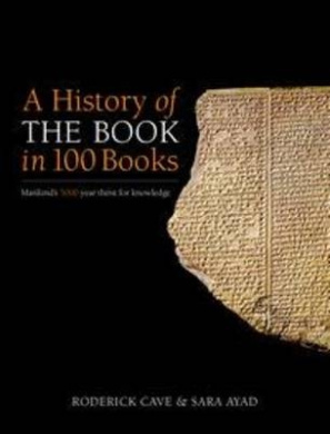 A History of the Book in 100 Books: The Complete Story: from Egypt to eBook