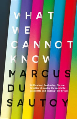 What We Cannot Know: Explorations at the Edge of Knowledge