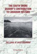 The Canal at Sault Ste Marie - The South Shore Quarry's Contribution to Canadian History