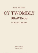 Cy Twombly - Drawings. Catalogue Raisonne. Volume 4