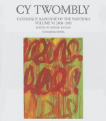 Cy Twombly - Catalogue Raisonne of the Paintings. Volume VI