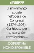 Il Movimento Sociale Nell'opera Dei Congressi (1874-1904) [ITA]
