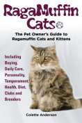 Ragamuffin Cats, the Pet Owners Guide to Ragamuffin Cats and Kittens Including Buying, Daily Care, Personality, Temperament, Health, Diet, Clubs and Breeders