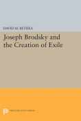 Joseph Brodsky and the Creation of Exile