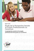Etude de La Perspective Sociale Et Projets Professionnels Au Cameroun  [FRE]