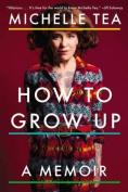 How to Grow Up: A Memoir