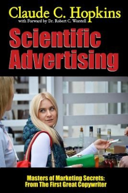 Scientific Advertising - Masters of Marketing Secrets: from the First Great Copywriter