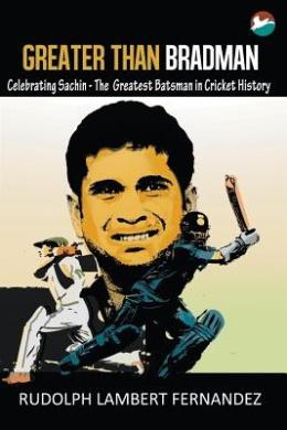 Greater Than Bradman: Celebrating Sachin - The Greatest Batsman in Cricket History