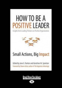 How to Be a Positive Leader [Large Print]