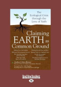 Claiming Earth as Common Ground [Large Print]