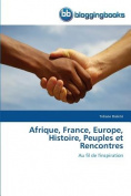 Afrique, France, Europe, Histoire, Peuples Et Rencontres  [FRE]