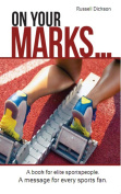On Your Marks : A Book For Elite Sportspeople. A Message For Every Sports Fan