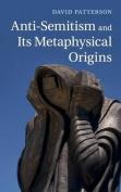 Anti-Semitism and Its Metaphysical Origins