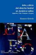 Arte y Oficio del Director Teatral En America Latina [Spanish]