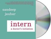 Intern: A Doctor's Initiation [Audio]