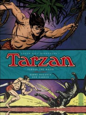 Tarzan- Versus the Nazis: The Complete Burne Hogarth Sundays and Dailies Library: Vol. 3