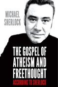 The Gospel of Atheism and Freethought - According to Sherlock