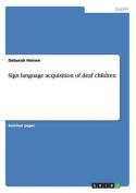 Sign Language Acquisition of Deaf Children