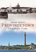 Provincetown Through Time