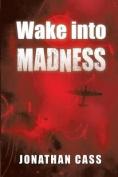 Wake into Madness