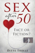 Sex After 50 - Fact or Fiction?
