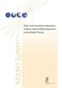 Guide to the International Registration of Marks Under the Madrid Agreement and the Madrid Protocol