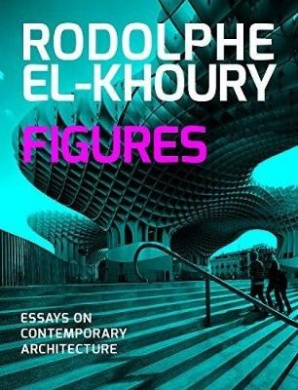 Figures: Essays on Contemporary Architecture