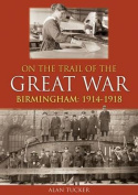 On the Trail of the Great War Birmingham 1914-1918