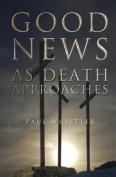 Good News as Death Approaches