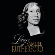 The Letters of Samuel Rutherford [Audio]