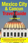 Mexico City & Cancun Travel Guide  : Attractions, Eating, Drinking, Shopping & Places to Stay