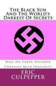 The Black Sun and the World's Darkest of Secrets