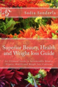 Superior Beauty, Health and Weight Loss Guide