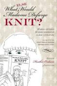 What (Else) Would Madame Defarge Knit?