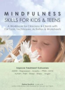 Mindfulness Skills for Kids & Teens  : A Workbook for Clinicans & Clients with 154 Tools, Techniques, Activities & Worksheets